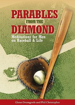 Parables from the Diamond: Meditations for Men on Baseball & Life Glenn Dromgoole