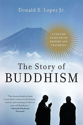 The Story of Buddhism: A Concise Guide to Its History & Teachings  by  Donald S. Lopez Jr.
