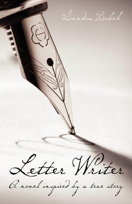 Letter Writer: A Novel Inspired a True Story. by Sandra Bobek