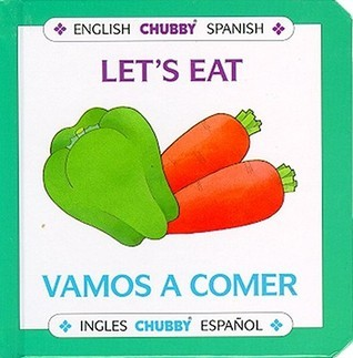Lets Eat / Vamos A Comer: Chubby Board Books In English and Spanish  by  Alan Benjamin