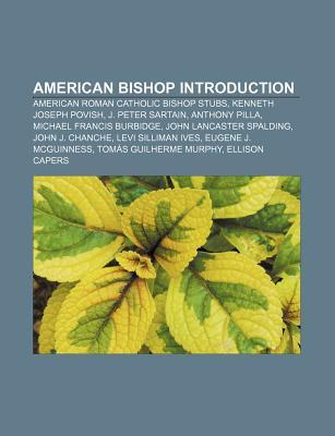 American Bishop Introduction: American Roman Catholic Bishop Stubs, Kenneth Joseph Povish, J. Peter Sartain, Anthony Pilla  by  Source Wikipedia