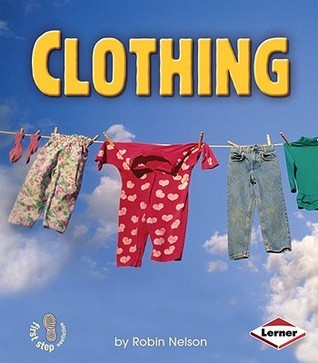 Clothing (First Step Nonfiction) Robin Nelson