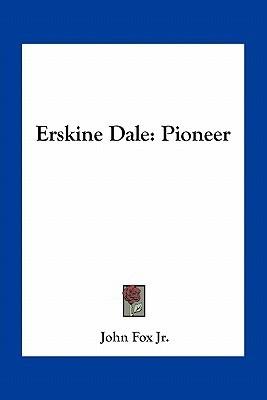 Erskine Dale: Pioneer  by  John Fox Jr.