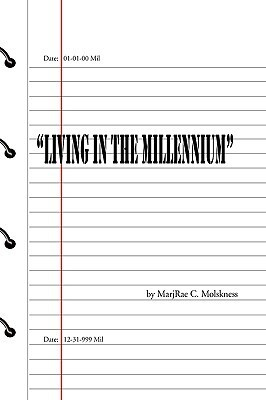 Living in the Millennium Marjrae C. Molskness