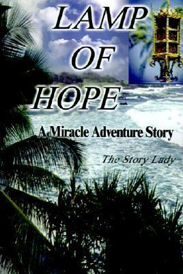 Lamp of Hope: A Miracle Adventure Story  by  Story Lady