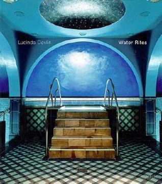 Water Rites  by  Lucinda Devlin