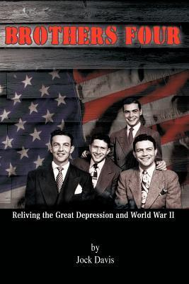 Brothers Four: Reliving the Great Depression and World War II  by  Jock Davis