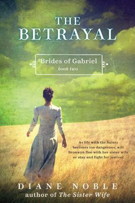 The Betrayal: Brides of Gabriel, Book Two  by  Diane Noble