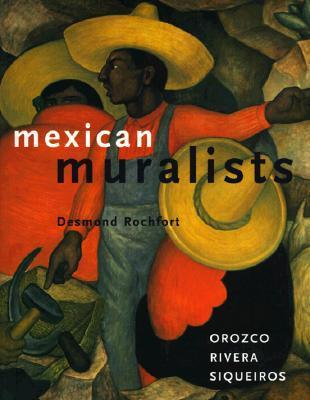 Mexican Muralists: Orozco, Rivera, Siqueiros  by  Desmond Rochfort