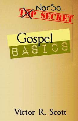 Gospel Basics: Seeing the Goodness of the Good News  by  Victor R. Scott