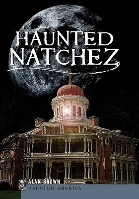 Haunted Natchez (MS)  by  Alan Brown