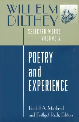 Poetry and Experience (Selected Works, Vol 5) Wilhelm Dilthey