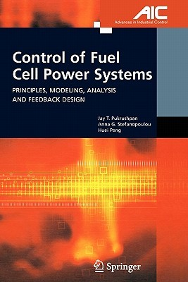 Control of Fuel Cell Power Systems: Principles, Modeling, Analysis and Feedback Design Jay T. Pukrushpan