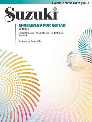 Ensembles for Guitar, Volume 1: Ensemble Guitar Parts for Suzuki Guitar School, Volume 1  by  Simon Salz