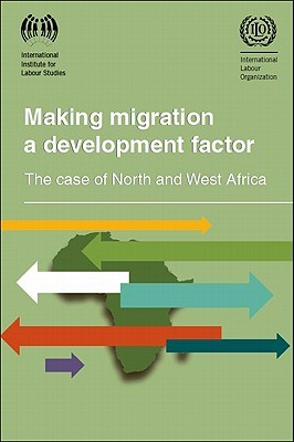 Making Migration a Development Factor: The Case of North and West Africa International Institute for Labor Studie