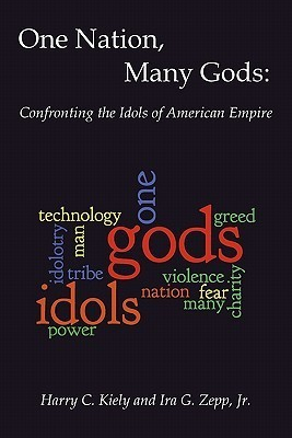 One Nation, Many Gods: Confronting the Idols of American Empire  by  Harry C. Kiely