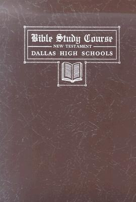 Bible Study Course, New Testament: The Dallas High Schools, September, 1946  by  Dallas High Schools