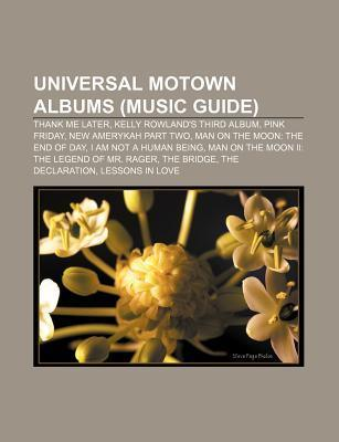 Universal Motown Albums (Music Guide): Thank Me Later, Kelly Rowlands Third Album, Pink Friday, New Amerykah Part Two  by  Source Wikipedia