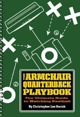 The Armchair Quarterback Playbook: The Ultimate Guide to Watching Football Christopher Lee Barish