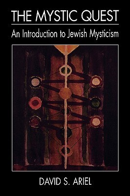 The Mystic Quest: An Introduction to Jewish Mysticism  by  David S. Ariel