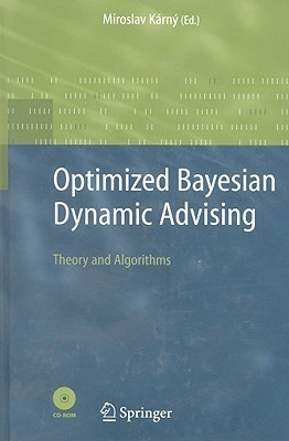 Optimized Bayesian Dynamic Advising:  Theory And Algorithms (Advanced Information And Knowledge Processing) Miroslav Kárný