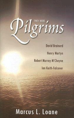 They Were Pilgrims: David Brainerd, Henry Martyn, Robert Murray MCheyne, Ion Keith-Falconer  by  Marcus L. Loane