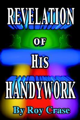 Revelation of His Handywork  by  Roy Crase
