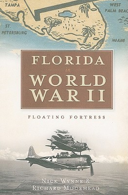 Florida in World War II: Floating Fortress Nick Wynne