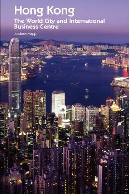 Hong Kong: The World City and International Business Centre Andrew Mapp