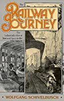 The Railway Journey : Trains and Travel in the 19th Century  by  Wolfgang Schivelbusch