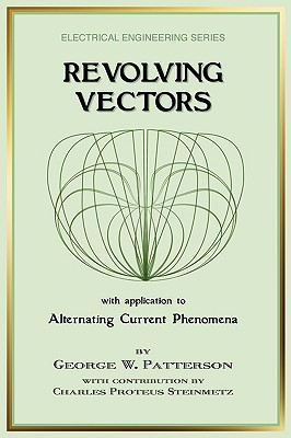 Revolving Vectors with Application to Alternating Current Phenomena  by  George W. Patterson