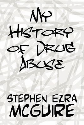 My History of Drug Abuse  by  Stephen Ezra McGuire