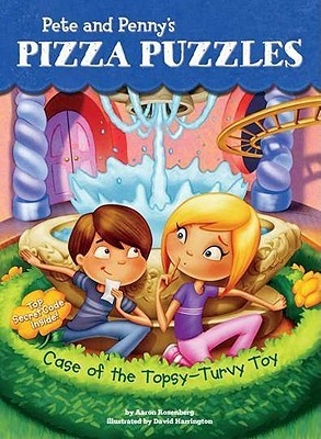 Case of the Topsy-Turvy Toy (Pete and Pennys Pizza Puzzles, #2) Aaron Rosenberg