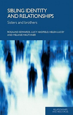 Sibling Identity and Relationships: Sisters and Brothers Rosalind Edwards
