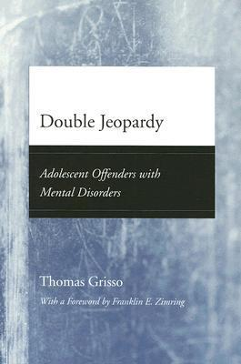 Double Jeopardy: Adolescent Offenders with Mental Disorders Thomas Grisso