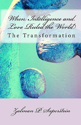 When Intelligence and Love Ruled the World: The Transformation Zalman P. Saperstein