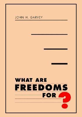 What Are Freedoms For?  by  John H. Garvey