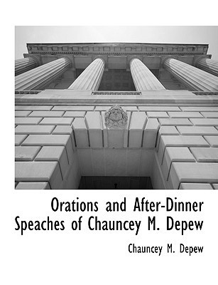 Orations and After-Dinner Speaches of Chauncey M. DePew Chauncey M. Depew