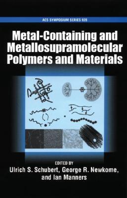 Metal-Containing and Metallo-Supramolecular Polymers and Materials Ulrich S. Schubert