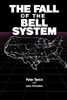 The Fall of the Bell System: A Study in Prices and Politics  by  Peter Temin