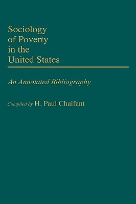 Sociology of Poverty in the United States: An Annotated Bibliography H. Paul Chalfant