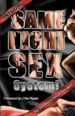 Same Night Sex System!: Say Goodbye to Sexual Starvation!  by  Vince Kelvin