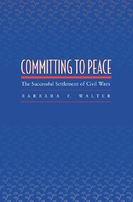 Committing to Peace: The Successful Settlement of Civil Wars Barbara Walter