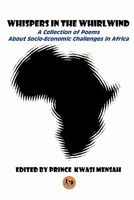 Whispers in the Whirlwind: A Collection of Poems about Socio-Economic Challenges in Africa Prince Kwasi Mensah