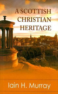 A Scottish Christian Heritage  by  Iain H. Murray