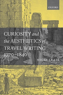 Curiosity and the Aesthetics of Travel Writing, 1770-1840: From an Antique Land  by  Nigel Leask