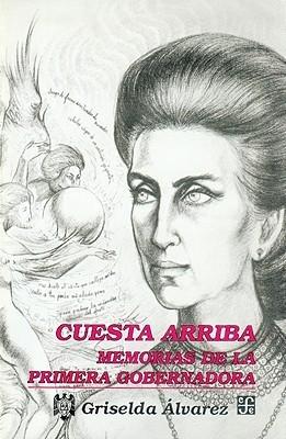 Cuesta Arriba: Memorias De La Primera Gobernadora  by  Griselda Alvarez
