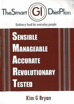 The Smart G.I. Diet: Sensible, Manageable, Accurate, Revolutionary, Tested Kim G Bryan