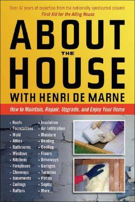 About the House with Henri de Marne: Expanded E-Book Edition: How to Maintain, Repair, Upgrade, and Enjoy Your Home  by  Henri de Marne