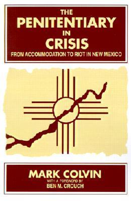 The Penitentiary in Crisis: From Accommodation to Riot in New Mexico Mark Colvin
